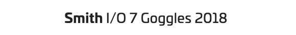 Smith I/O 7 Goggles 2018